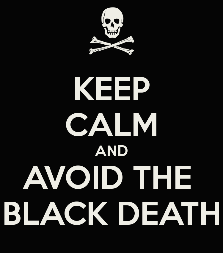 Keep Calm and Avoid the Black Death