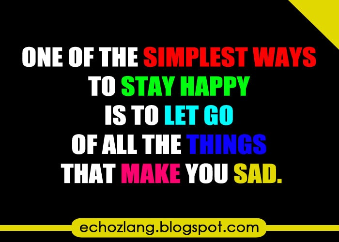 One of the simplest way to stay happy is to let go.