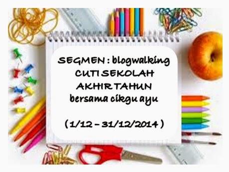SEGMEN blogwalking CUTI SEKOLAH AKHIR TAHUN bersama Cikgu Ayu