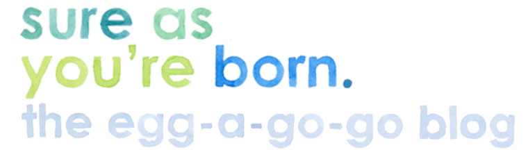 Sure As You're Born - an internet space for Sarah Coyne & Egg-A-Go-Go