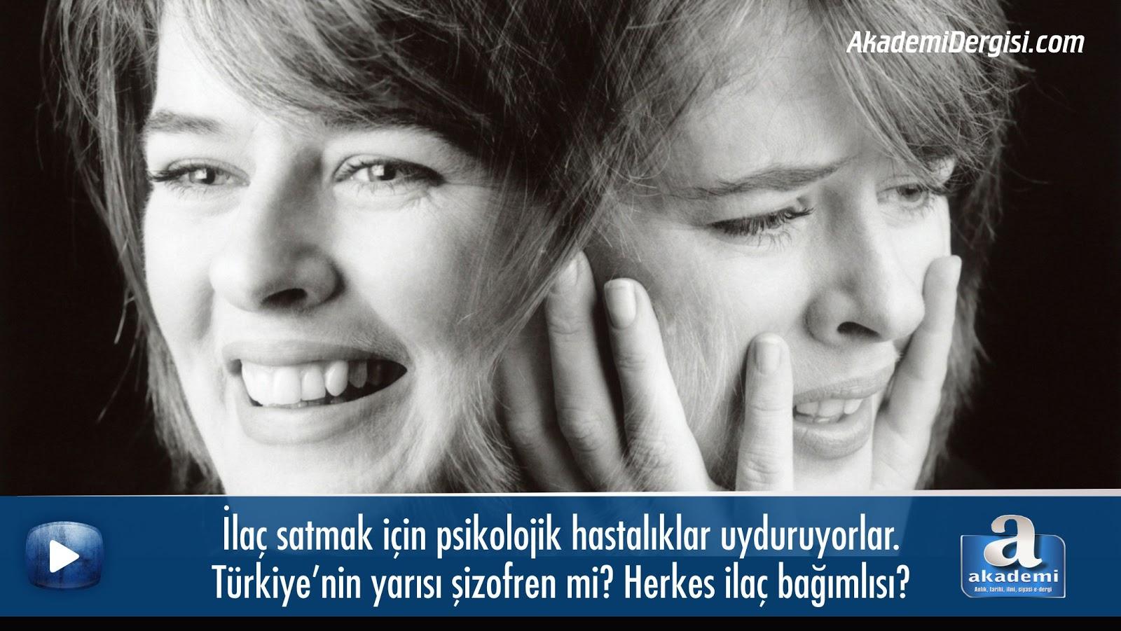 İlaç satmak için psikolojik hastalıklar uyduruyorlar. Türkiye'nin yarısı şizofren mi?