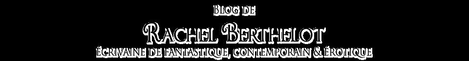 Rachel Berthelot - Ecrivaine de Fantastique, Contemporain & Erotique