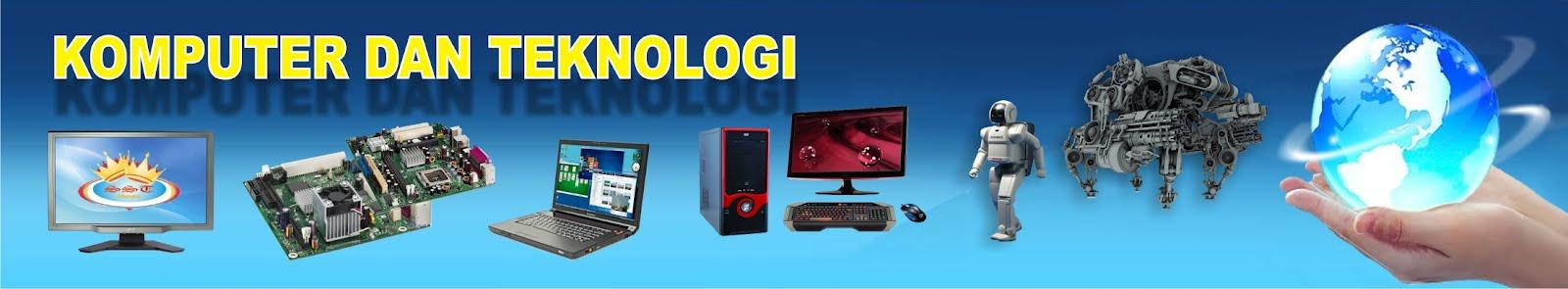Komputer dan Teknologi