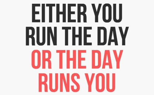 either you run the day or the day runs you jim rohn