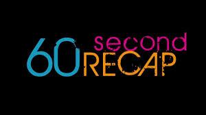60 second recap