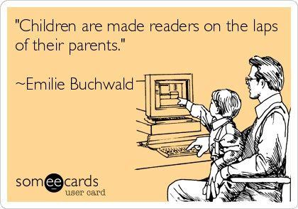 children are made readers on the laps of their parents - Emilie buchwald