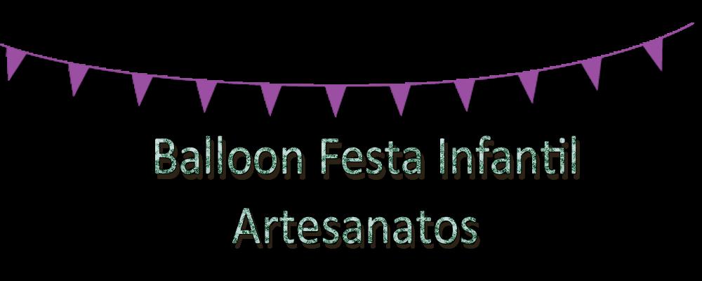 Balloon Festa Infantil e Artesanato!!!!