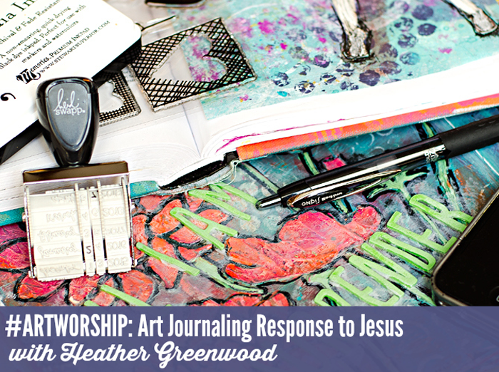 #ARTWORSHIP: Art Journaling Response to Jesus | Truth Scrap