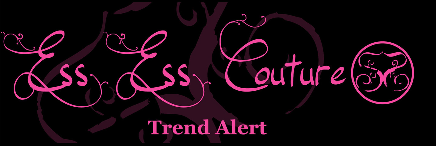 Ess Ess Couture - TREND ALERT