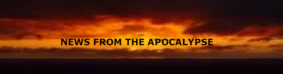 NEWS FROM THE APOCALYPSE