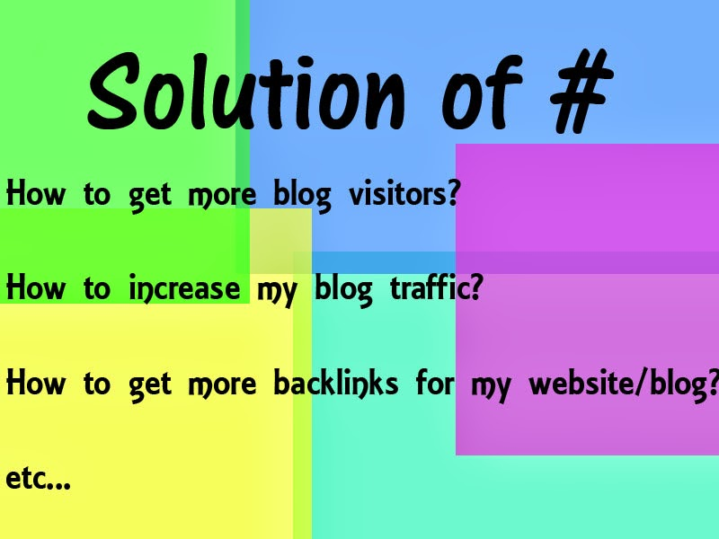 How to get more blog visitors?   How to increase my blog traffic?  How to get more backlinks for my website/blog?