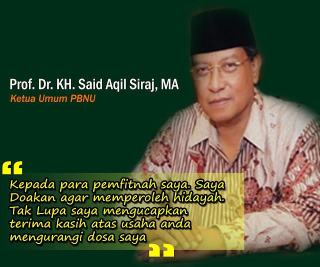 Akhlaq Ulama, KH. Said Aqil Siradj Mendoakan Kebaikan Kepada Para Pemfitnahnya
