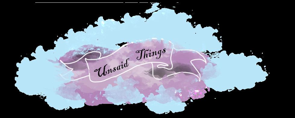 Unsaid Things