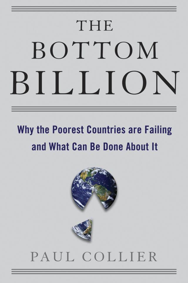 "an analysis of the four poverty traps in paul colliers the bottom billion conflict natural resources Paul collier's new book, the bottom billion: why the poorest countries are failing and what can be done about it, argues that many developing countries are doing just fine and that the real development challenge is the 58 countries that are economically stagnant and caught in one or more ""traps"": armed conflict, natural resource dependence, poor governance, and geographic isolation."