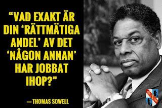 """""""Vad exakt är din 'rättmätiga andel' av det 'någon annan' har jobbat ihop?"""" – Thomas Sowell"""