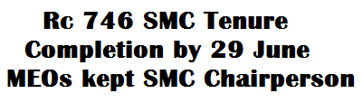 Rc 746 SMC Tenure Completion by 29 June MEOs kept SMC Chairperson