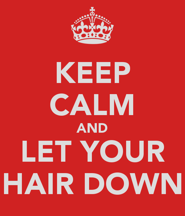 http://www.keepcalm-o-matic.co.uk/p/keep-calm-and-let-your-hair-down/