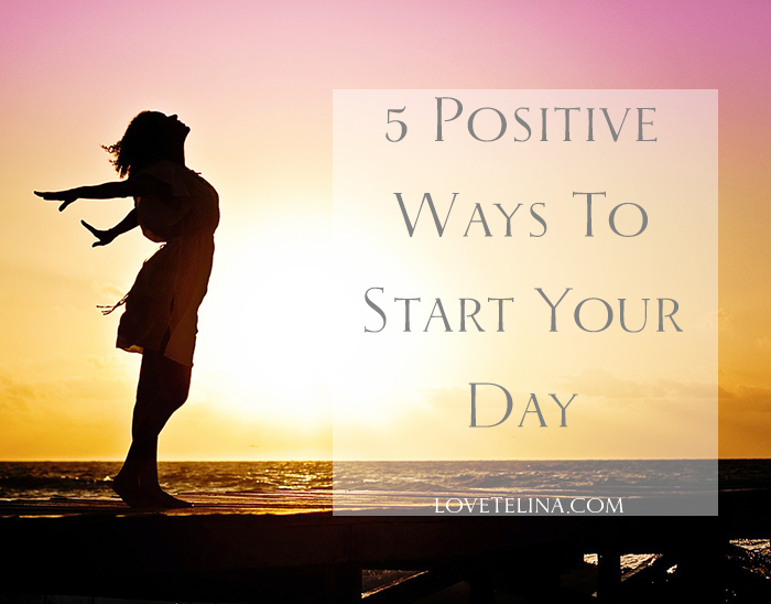 5 Positive Ways To Start Your Day