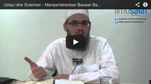 Ustaz Idris Sulaiman – Memperlahankan Bacaan Basmalah dalam Solat