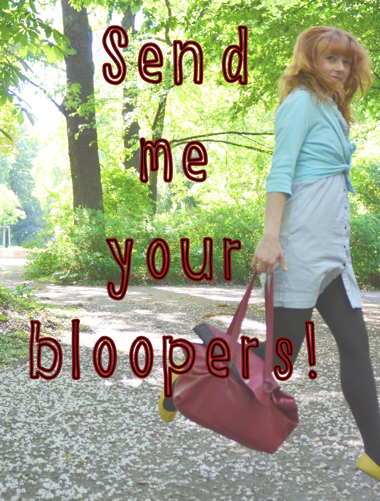 Send me your bloopers!