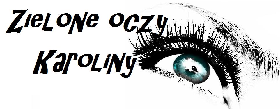 Zielone oczy Karoliny