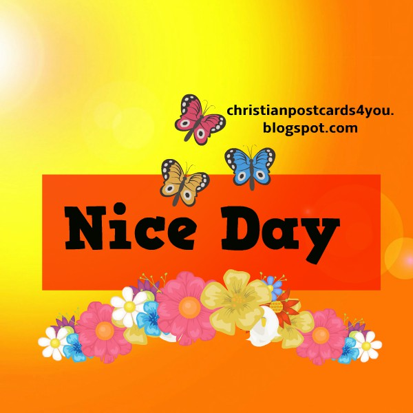 Have a nice day, free christian quotes, blessings quotes and image  by Mery Bracho.