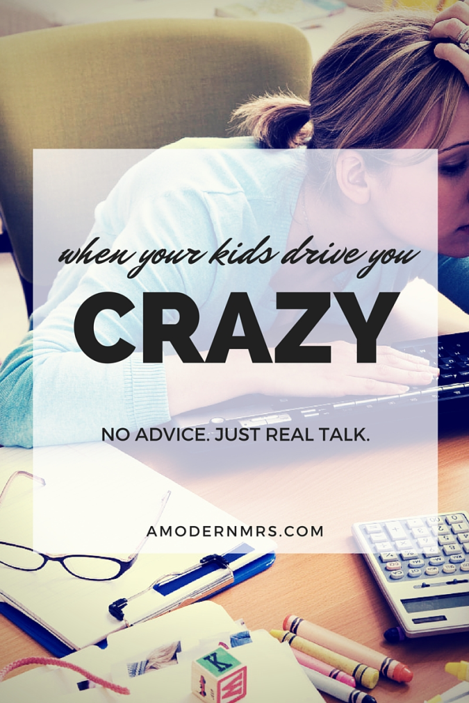 When Your Kids Drive You Crazy — a Modern Mrs.