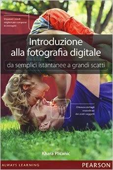 Introduzione alla fotografia digitale. Da semplici istantanee a grandi scatti