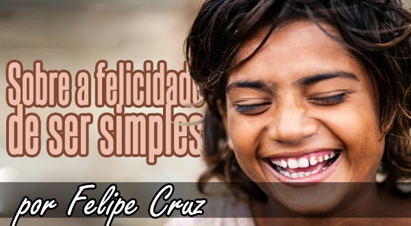 Sobre a felicidade de ser simples