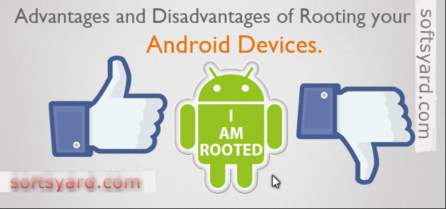 Advantages and Disadvantages of Rooting My Android Phones