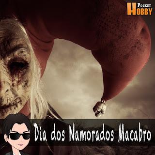 Pocket Hobby - www.pockethobby.com - Hobby News - Hobby Extra - Dia dos Namorados Macabro