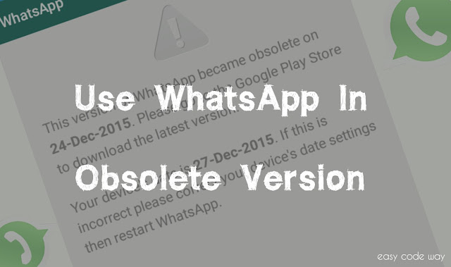 Use WhatsApp In Obsolete Version
