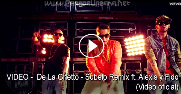 VIDEO - De La Ghetto - Subelo Remix ft. Alexis y Fido