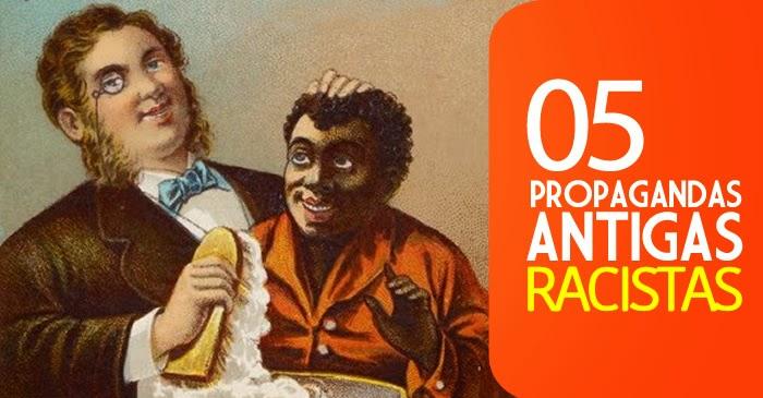 Seleção de propagandas antigas com forte conteúdo racista.