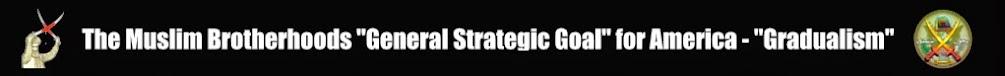 "The Muslim Brotherhoods ""General Strategic Goal"" for America - ""Gradualism"""