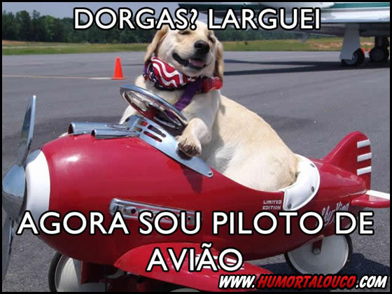 Dorgas, agora sou piloto de avião...