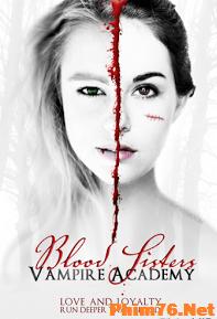 Học Viện Ma Cà Rồng: Khát Máu - Vampire Academy Blood Sisters