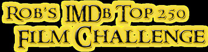Rob's IMDb 250 Challenge