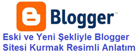 Eski ve Yeni Şekliyle Blogger Sitesi Kurmak Resimli Anlatım