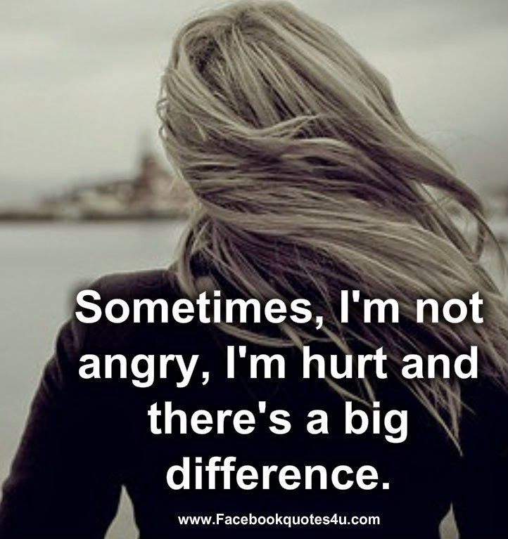 Mesmerizing Quotes: Sometimes, I'm not angry, I'm hurt