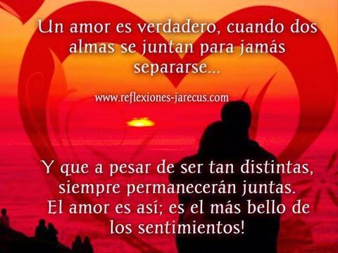 Un amor es verdadero, cuando dos almas se juntan para jamás separarse