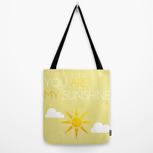 http://society6.com/michaelapalmer/you-are-my-sunshine-hcn_bag#26=197