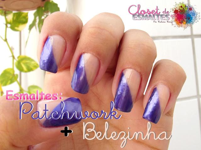 Esmaltes: Patchwork + Belezinha