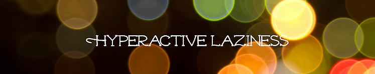 Hyperactive Laziness