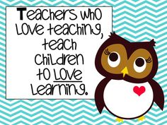Teachers who love teaching teach children to love learning owl print