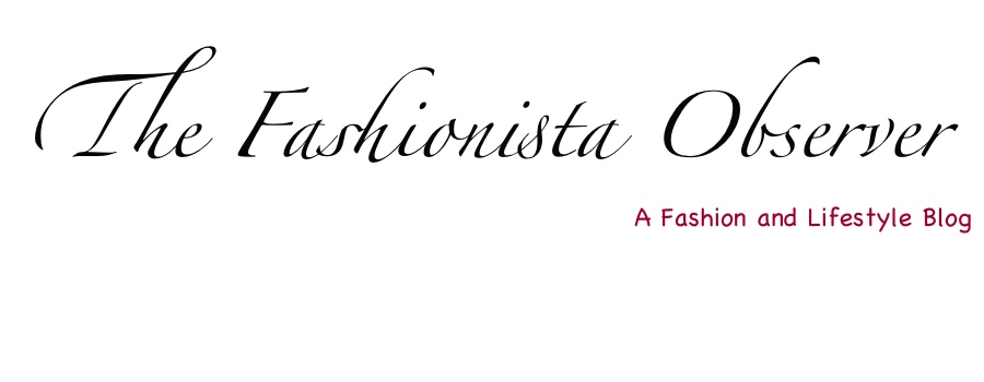 The Fashionista Observer- A Fashion, Beauty &amp; Lifestyle Blog