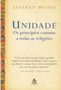 UNIDADE - OS PRINCÍPIOS COMUNS A TODAS AS RELIGIÕES – Jeffrey Moses