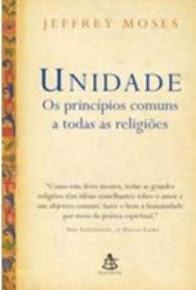 UNIDADE - OS PRINCÍPIOS COMUNS A TODAS AS RELIGIÕES – Jeffrey Moses