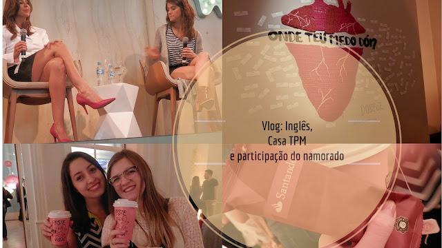 Vídeo: Vlog - Inglês, Casa TPM e participação do namorado
