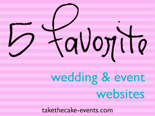 5 favorite wedding and event website from Take the Cake Event Planning